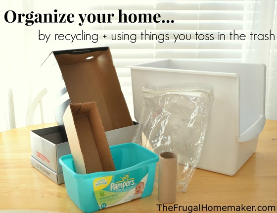 Organize your home by using things you would toss in the trash (Reduce, Reuse, Recycle, Repurpose)