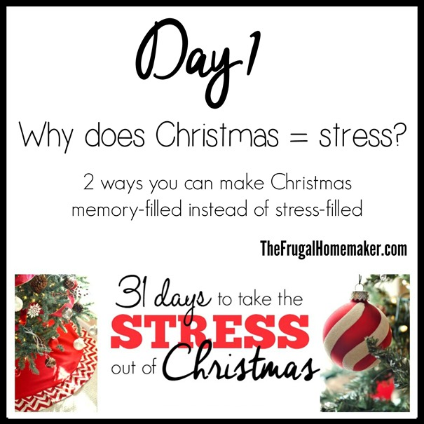 Day1 - Why does Christmas = stress (2 ways you can make Christmas memory-filled instead of stress-filled)