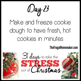 Day 23 - Make and freeze cookie dough to have fresh, hot cookies in minutes