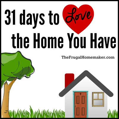 31 days to Love the Home You Have