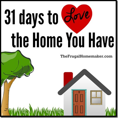 Make a memory 31 days to love the home you have for Love the house you have