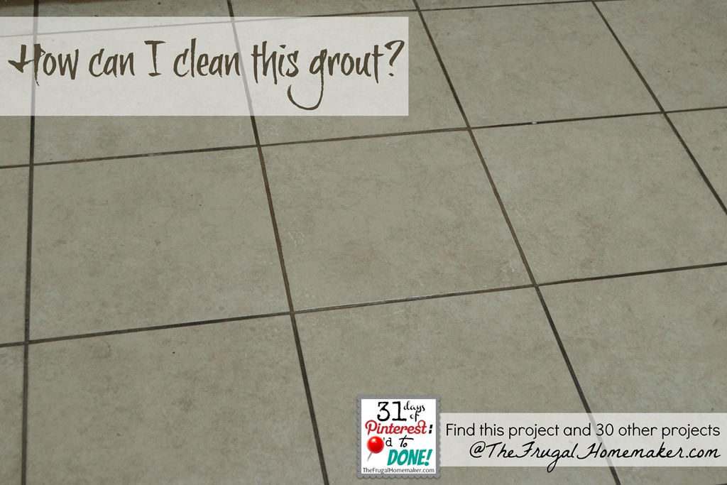 Clean your grout {Day 29 of 31 days of Pinterest: Pinned to Done}