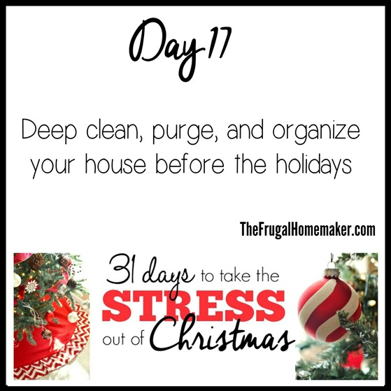 Deep clean, purge, and organize your house (Day 17 of 31 days to take the Stress out of Christmas)