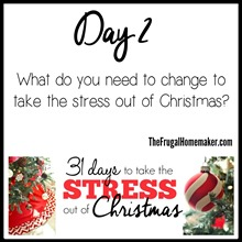 Day 2 - What do you need to change to take the stress out of Christmas